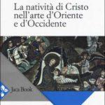 Letture: La natività di Cristo nell'arte d'Oriente e d'Occidente