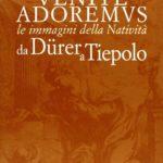 Letture: Venite adoremus. Le immagini della natività da Dürer a Tiepolo.
